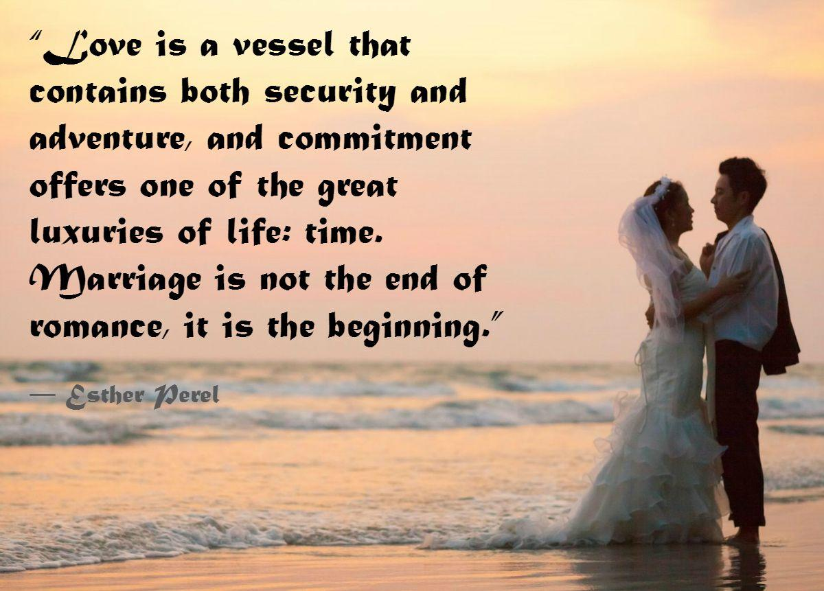 Love is a vessel that contains both security and adventure, and commitment offers one of the great... Esther Perel