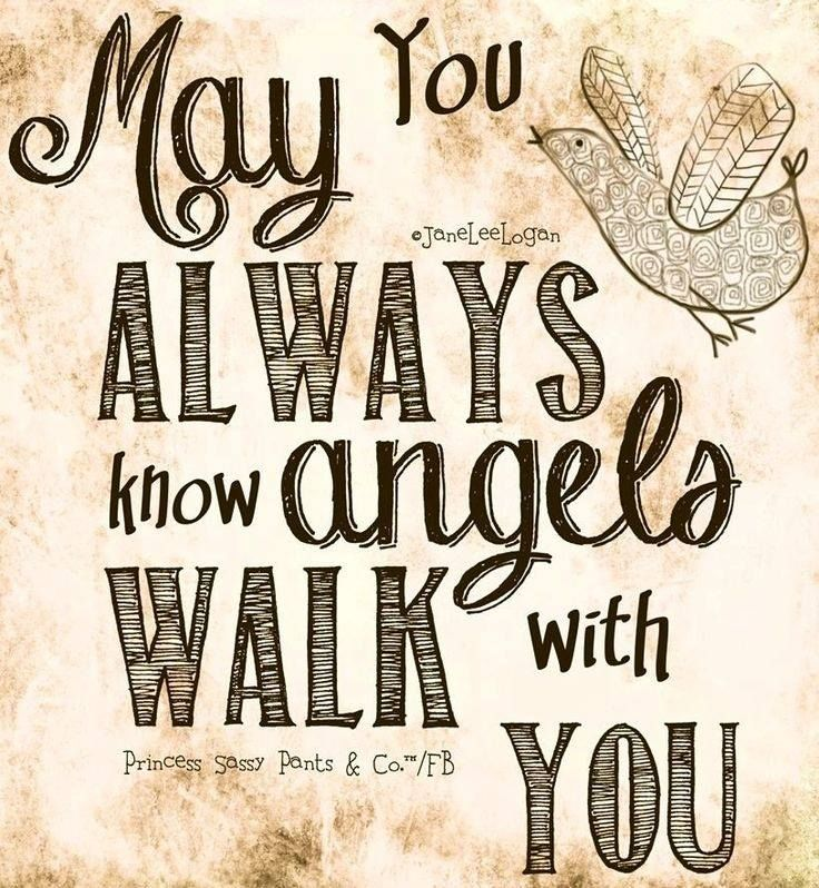 May you always know angels walk with you