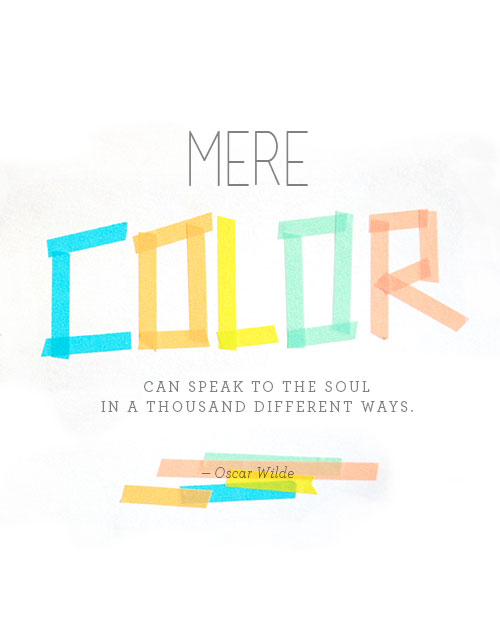 Mere color can speak to the soul in a thousand different ways. Oscar Wilde