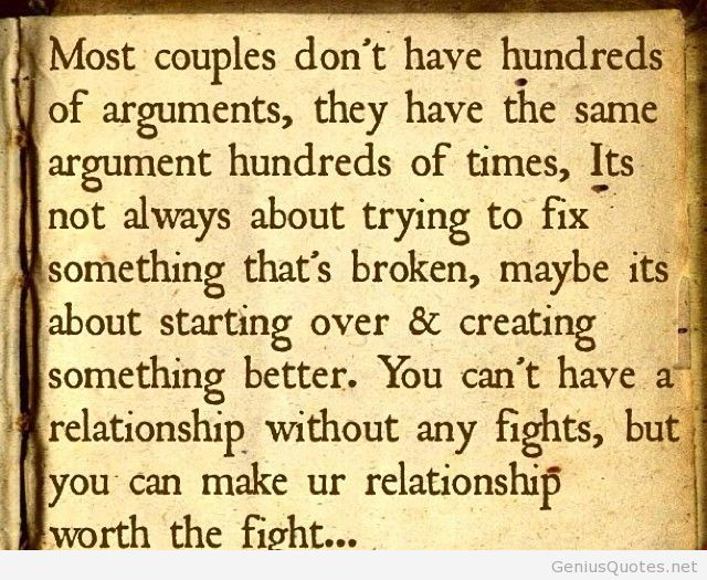Most couples don't have hundreds of arguments. they have the same argument hundreds of times, its not always about trying to fix something...