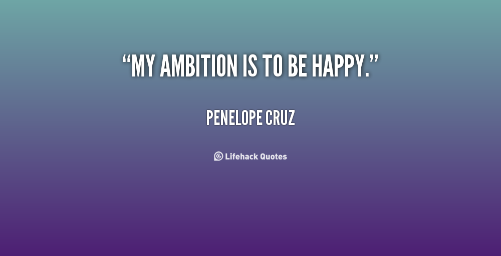 My Ambition Is To Be Happy. Penelope Cruz