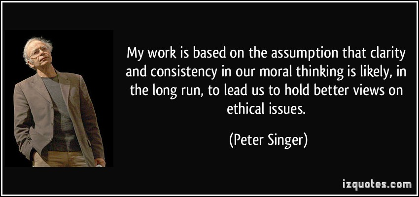 My work is based on the assumption that clarity and consistency in our moral thinking is likely, in the long run, to... Peter Singer