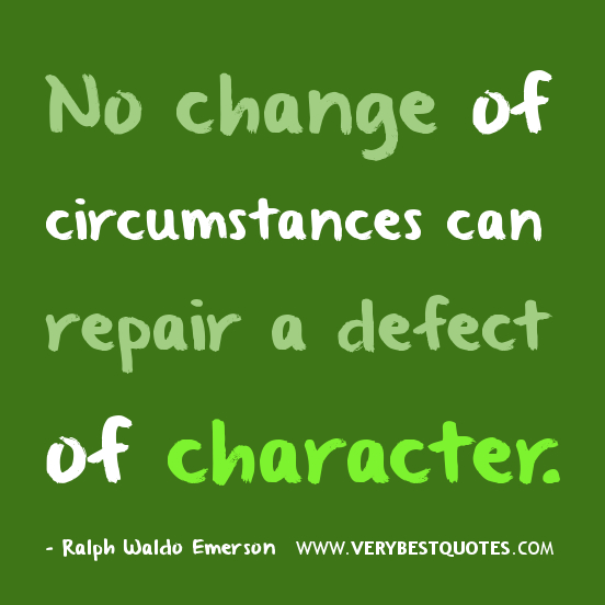 No change of circumstances can repair a defect of character. Ralph Waldo Emerson