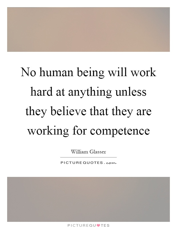 No human being will work hard at anything unless they believe that they are working for... William Glasser