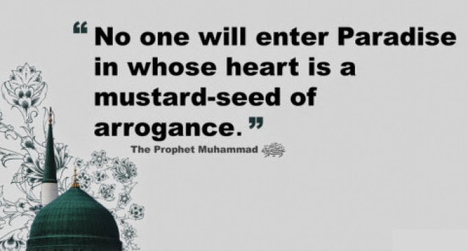 No one will enter Paradise in whose heart is a mustard-seed of arrogance