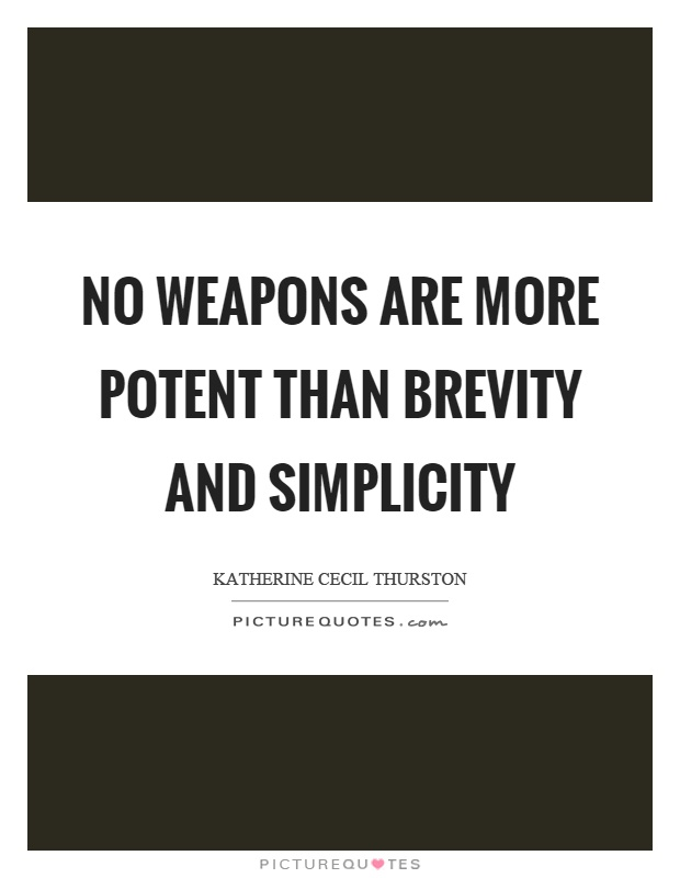 No weapons are more potent than brevity and simplicity. Katherine Cecil Thurston