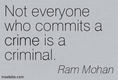 Not Everyone Who Commits A Crime Is A Criminal. Ram Mohan