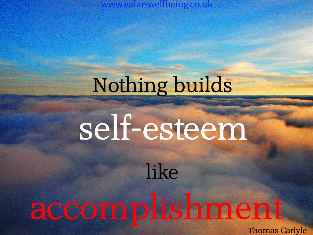 Nothing builds self-esteem like accomplishment. Thomas Carlyle