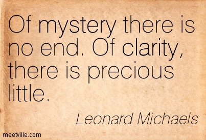 Of mystery there is no end. Of clarity, there is precious little. Leonard Michaels