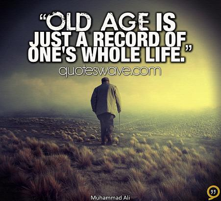 Old age is just a record of one's whole life