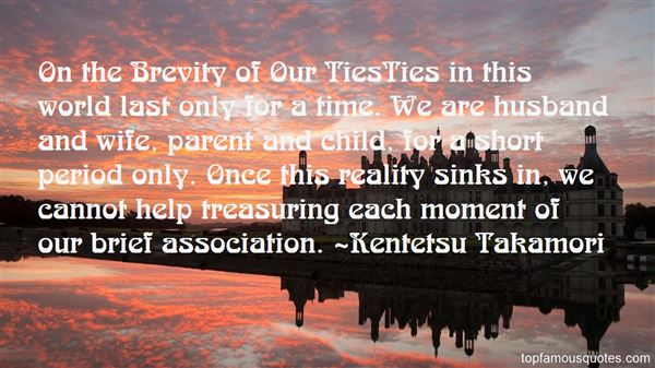 On the Brevity of Our TiesTies in this world last only for a time. We are husband and wife, parent and child, for a short period o... Kentetsu Takamori