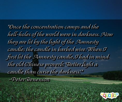Once the concentration camps and the hell-holes of the world were in darkness. Now they are lit by the light of the Amnesty candle; the candle... Peter  Benenson