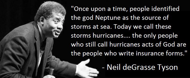 Once upon a time, people identified the god Neptune as the source of storms at sea. Today we call these storms hurricanes....  Neil DeGrasse Tyson