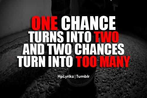 One chance turns into two, and two chances turn into too many