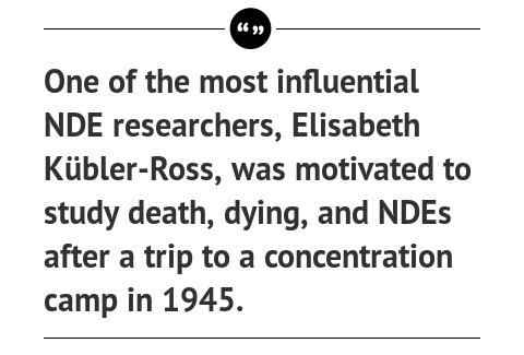 One of the most influential NDE researchers, Elisabeth Kübler-Ross, was motivated to study death, dying, and NDEs after a trip to a ...