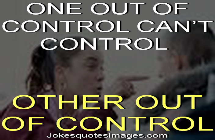 One out of control can't control other out of control