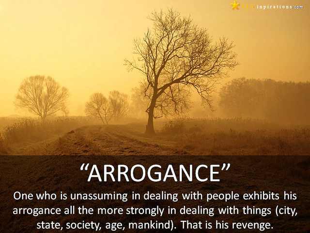 One who is unassuming in dealing with people exhibits his arrogance all the more strongly in dealing with things (city, state, society, age, mankind). That is his ...