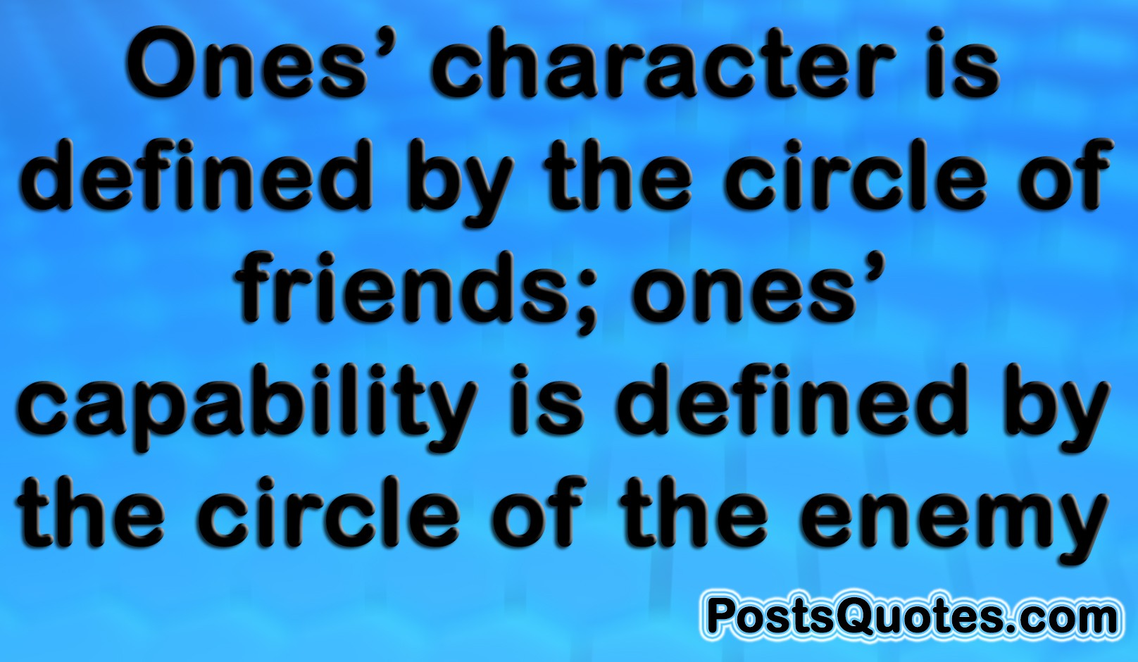 Ones' character is defined by the circle of friends; ones' capability is defined by the circle of  ...