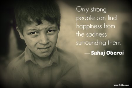 Only Strong People Can Find Happiness From The Sadness Surrounding Them. Sahaj Oberoi