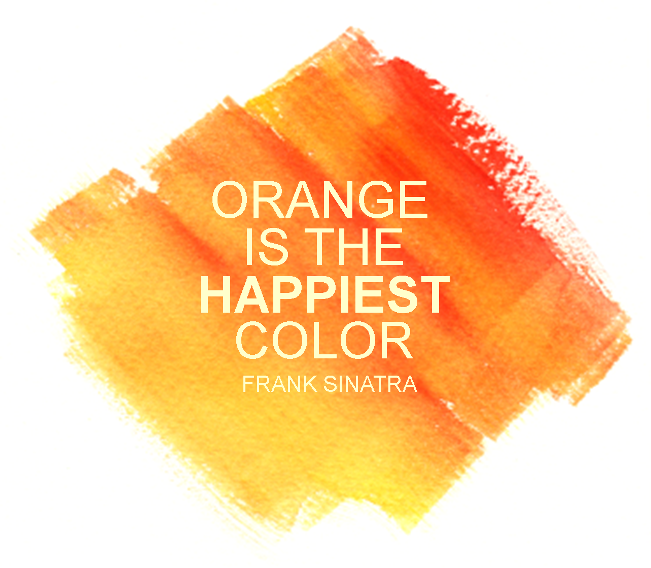 Orange is the happiest color. Frank Sinatra