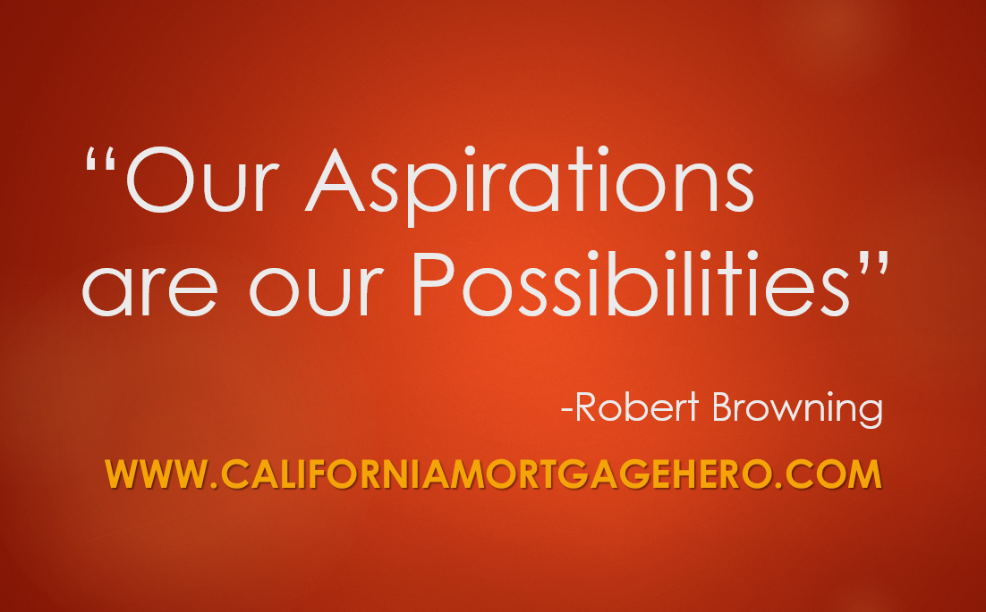 Our Aspirations Are Our Possibilities. Robert Browning