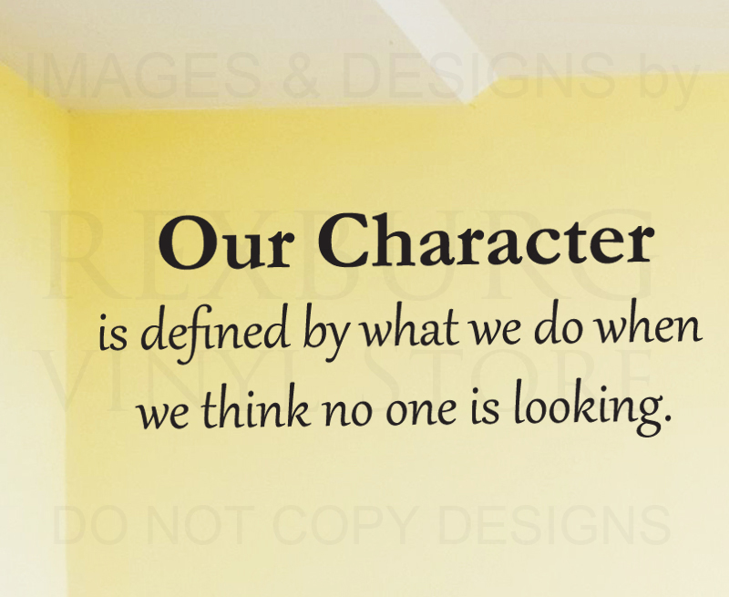 Our Character Is Defined By What We Do When We Think No One Is Looking