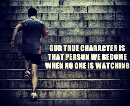 Our True Character Is That Person We Become When No One Is Watching