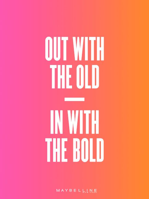 Out with the old in with the bold. Maybelline