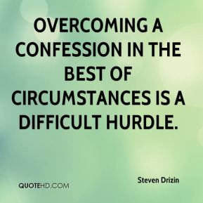 Overcoming a confession in the best of circumstances is a difficult hurdle Steven Drizin
