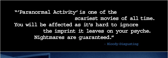 Paranormal Activity is one of the scariest movies of all-time. YOU WILL BE AFFECTED as it's hard ...