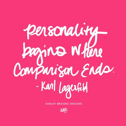 Personality begins where comparison ends. Karl Lagerfeld