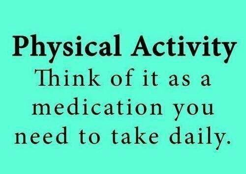 Physical activity. Think of it as medication you need to take daily