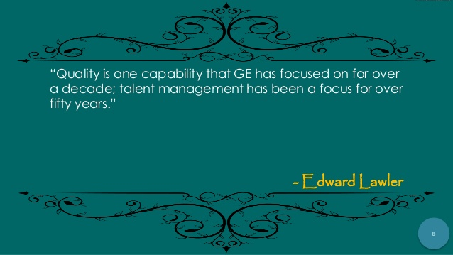 Quality is one capability that GE has focused on for over a decade; talent ... Edward Lawler
