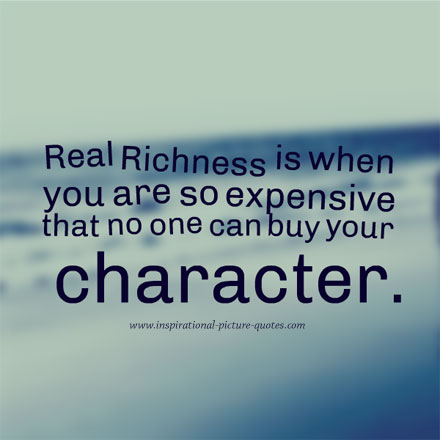 Real Richness Is When You Are So Expensive That No One Can Buy Your Character