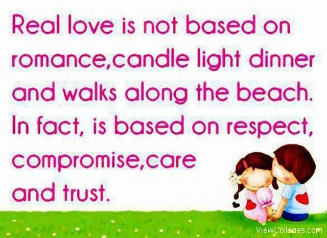 Real love is not based on romance, candle light dinners, and walks along the beach. It is based on respect, compromise, care, and trust