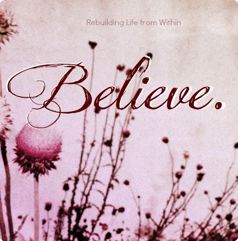 Rebuilding life from within believe
