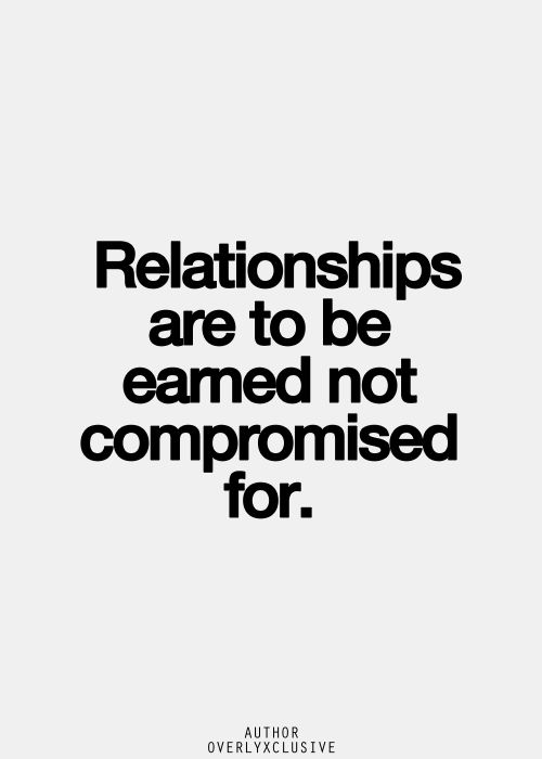 Relationships are to be earned not Compromised for