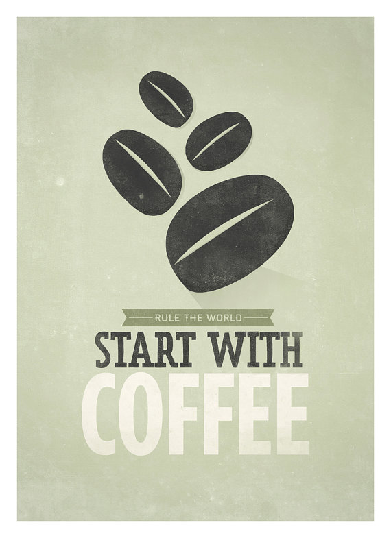 Rule the world start with coffee