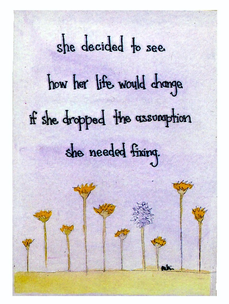 She decided to see how her life would change if she dropped the assumption she needed ...