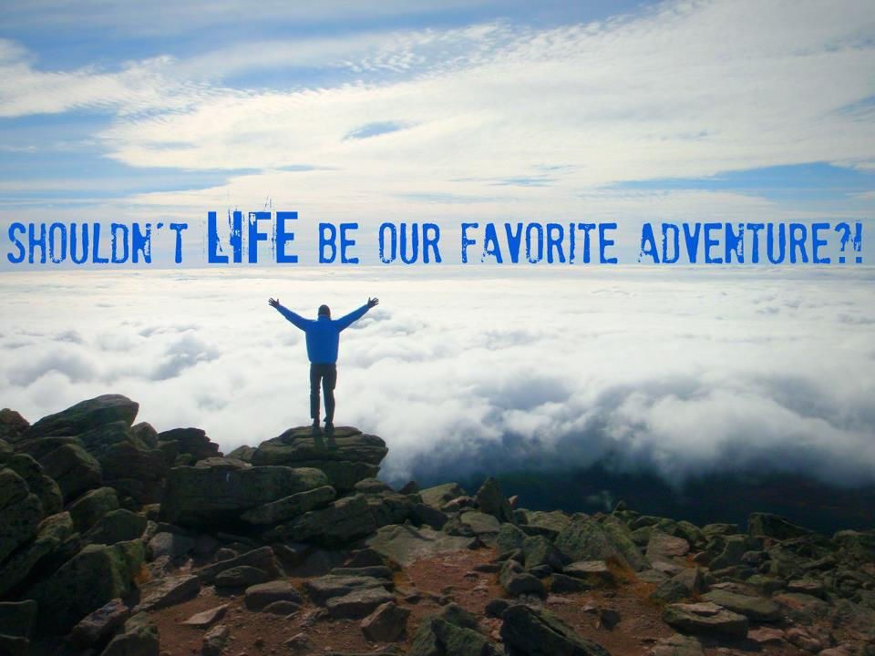 Shouldn't Life Be Our Favorite Adventure1