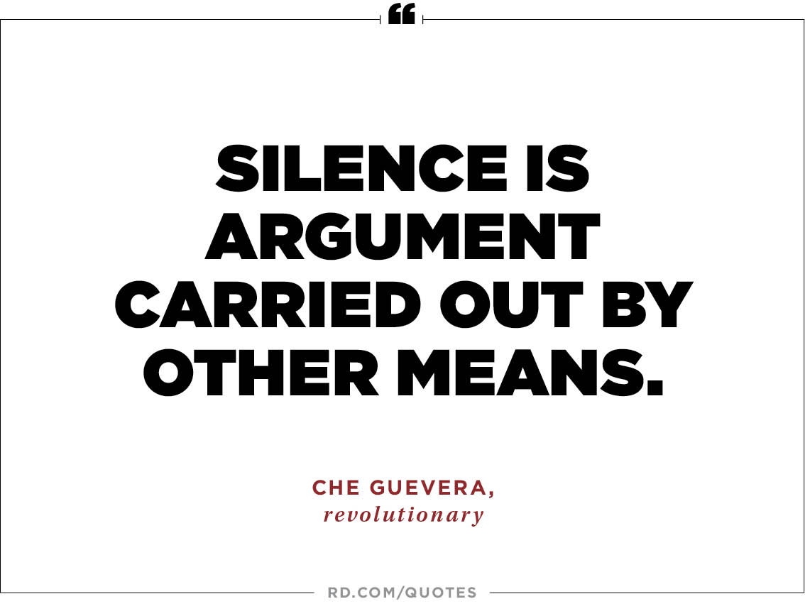 Silence is argument carried out by other means. Che Guevera