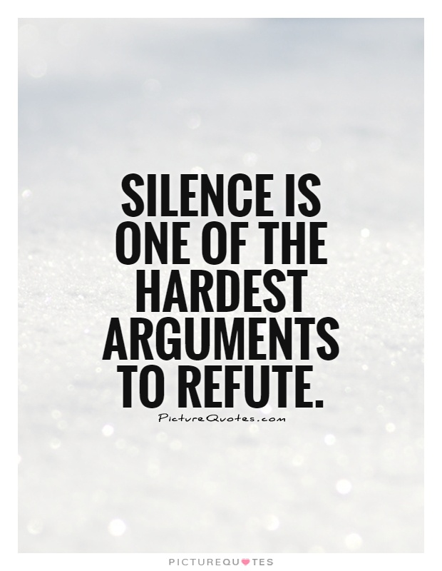 Silence is one of the hardest arguments to refute