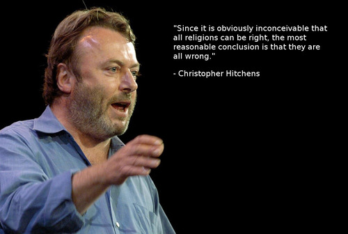 Since it is obviously inconceivable THAT all religions can be right. The most reasonable conclusion is that they are all wrong. Christopher Hitchens