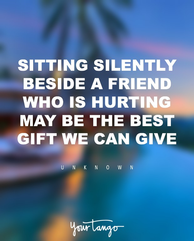 Sitting silently beside a friend who is hurting may be the best gift we can give