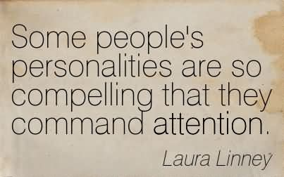 Some People's Personalities Are So Compelling That They Command Attention. Laura Linney