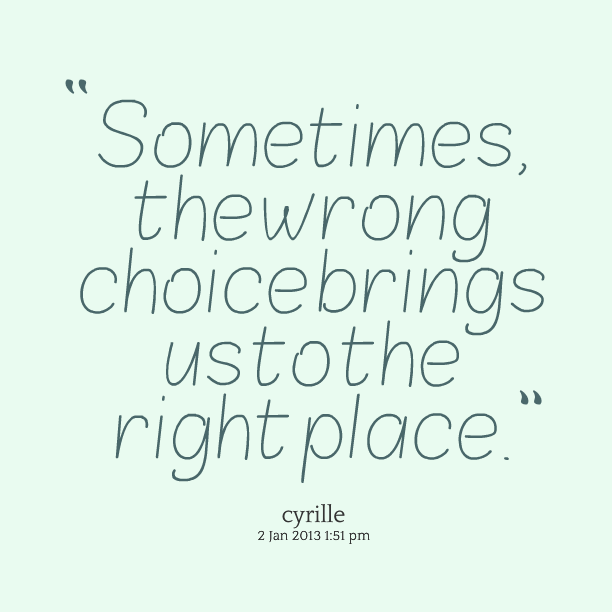 Sometimes The Wrong Choice Brings Us To The Right Place. Cyrille