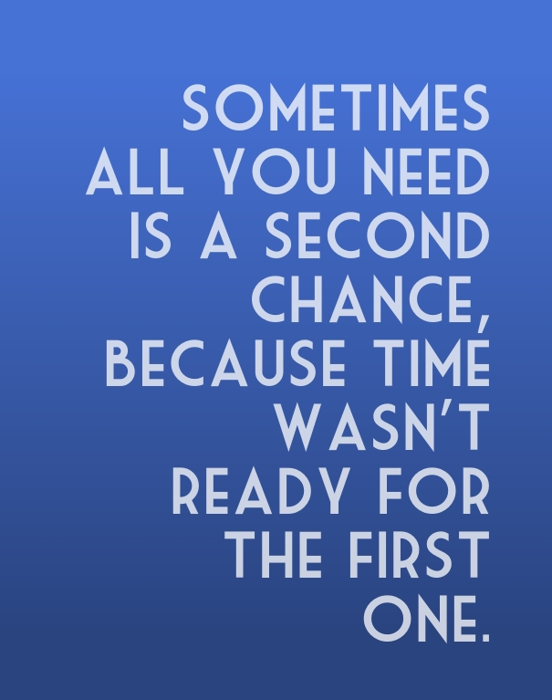 Sometimes all you need is a second chance, because time wasn't ready for the first time