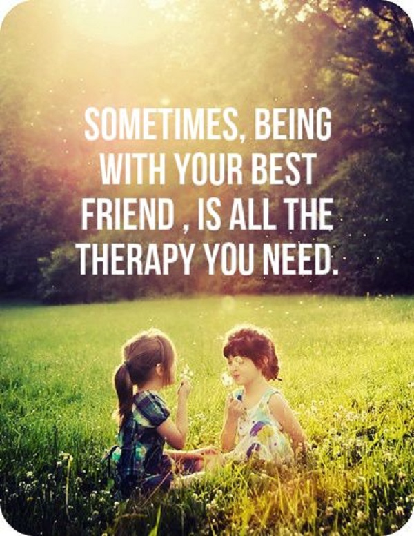 Sometimes, being with your best friend, is all the therapy you need