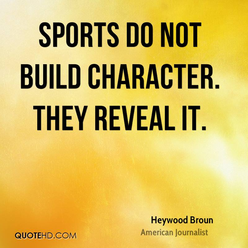 Sports do not build character. They reveal it. Heywood Broun