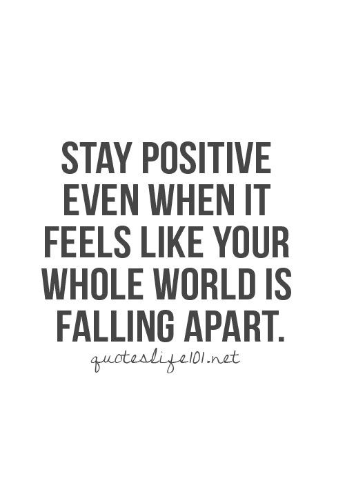 Stay positive even when it feels like your whole world is falling apart